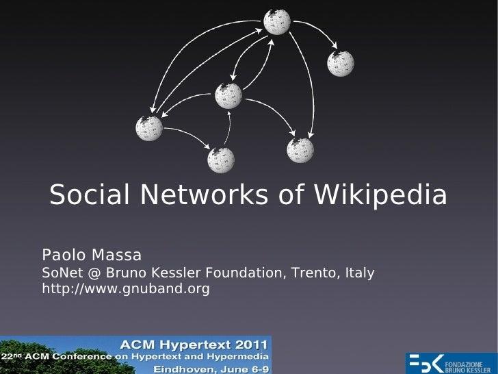 Social Networks of WikipediaPaolo MassaSoNet @ Bruno Kessler Foundation, Trento, Italyhttp://www.gnuband.org