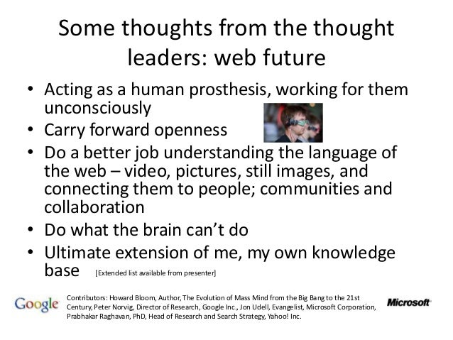 Some thoughts from the thought leaders: web future • Acting as a human prosthesis, working for them unconsciously • Carry ...