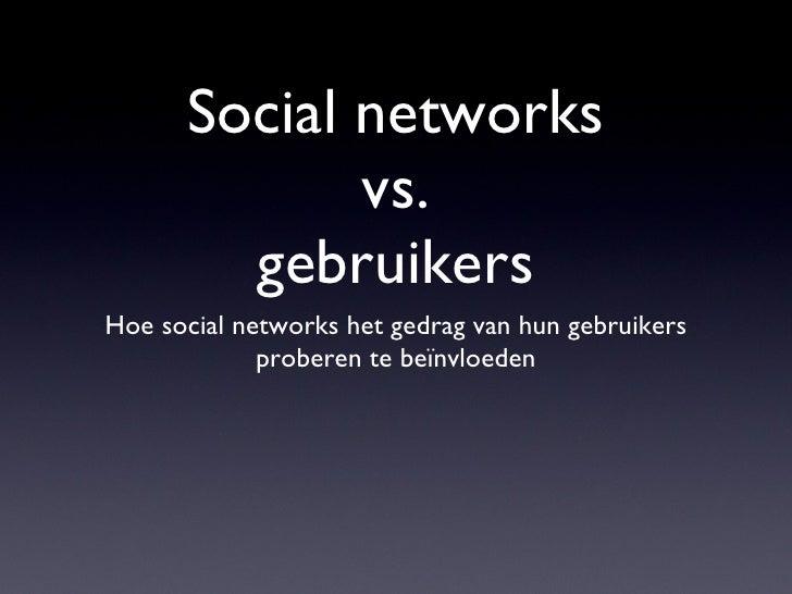 Social networks  vs.  gebruikers <ul><li>Hoe social networks het gedrag van hun gebruikers proberen te beïnvloeden </li></ul>
