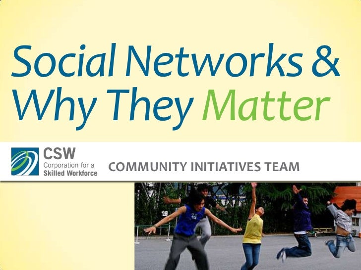 Social Networks & Why They Matter<br />Community Initiatives Team<br />http://www.flickr.com/photos/bcmom<br />