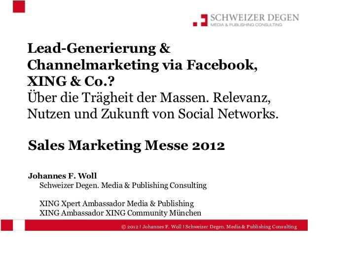 Lead-Generierung &Channelmarketing via Facebook,XING & Co.?Über die Trägheit der Massen. Relevanz,Nutzen und Zukunft von S...
