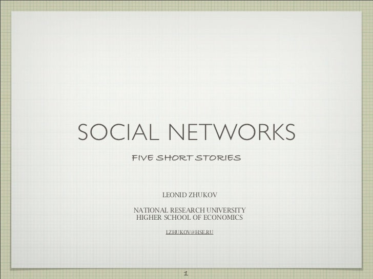SOCIAL NETWORKS   FIVE SHORT STORIES          LEONID ZHUKOV   NATIONAL RESEARCH UNIVERSITY    HIGHER SCHOOL OF ECONOMICS  ...
