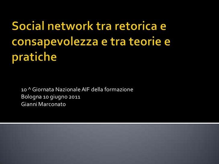 Social network tra retorica e consapevolezza e tra teorie e pratiche<br />10 ^ Giornata Nazionale AIF della formazione<br ...