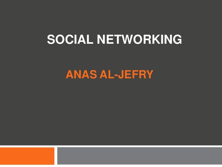 SOCIAL NETWORKING  ANAS AL-JEFRY
