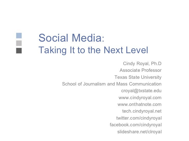 Social Media :  Taking It to the Next Level Cindy Royal, Ph.D Associate Professor Texas State University School of Journal...