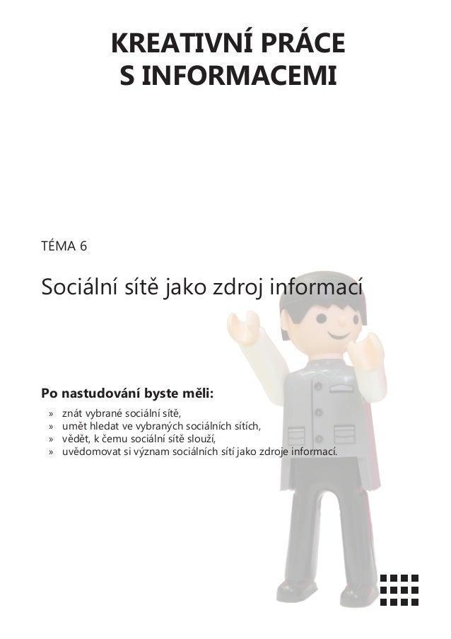 KREATIVNÍ PRÁCES INFORMACEMITÉMA 6Sociální sítě jako zdroj informacíPo nastudování byste měli:»» znát vybrané sociální sít...