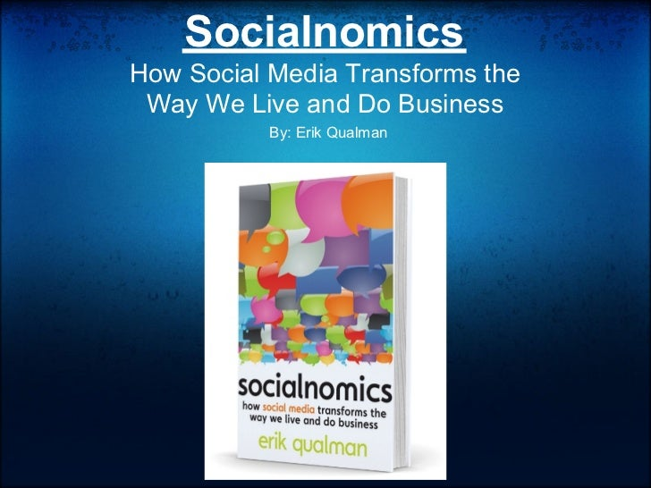 SocialnomicsHow Social Media Transforms the Way We Live and Do Business           By: Erik Qualman