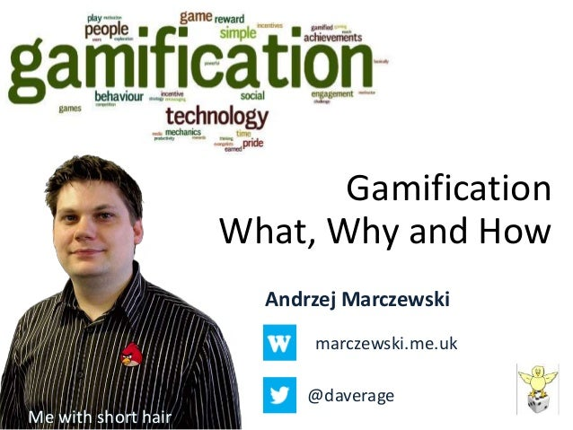 GamificationWhat, Why and HowAndrzej Marczewskimarczewski.me.uk@daverageMe with short hair