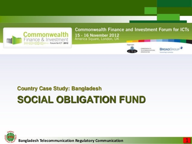Bangladesh Telecommunication Regulatory Communication SOCIAL OBLIGATION FUND Country Case Study: Bangladesh 1