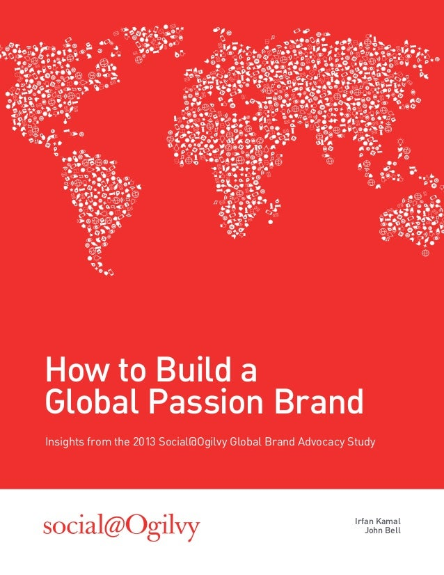 How to build a global passion brand: Insights from the 2013 Social@Ogilvy Brand Advocacy Study