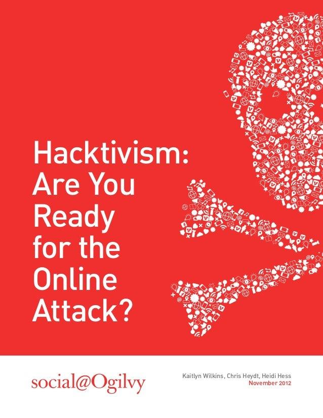 Hacktivism:Are YouReadyfor theOnlineAttack?          Kaitlyn Wilkins, Chris Heydt, Heidi Hess                             ...