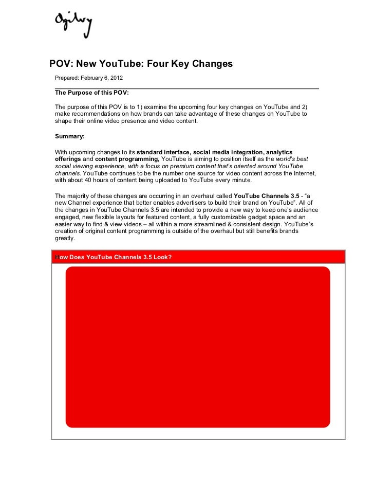 POV: New YouTube: Four Key Changes Prepared: February 6, 2012 The Purpose of this POV: The purpose of this POV is to 1) ex...
