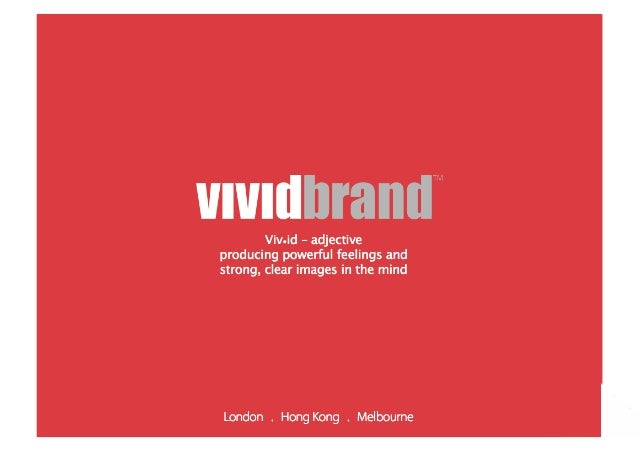 Viv•id – adjective  producing powerful feelings and  strong, clear images in the mindLondon . Hong Kong . Melbourne
