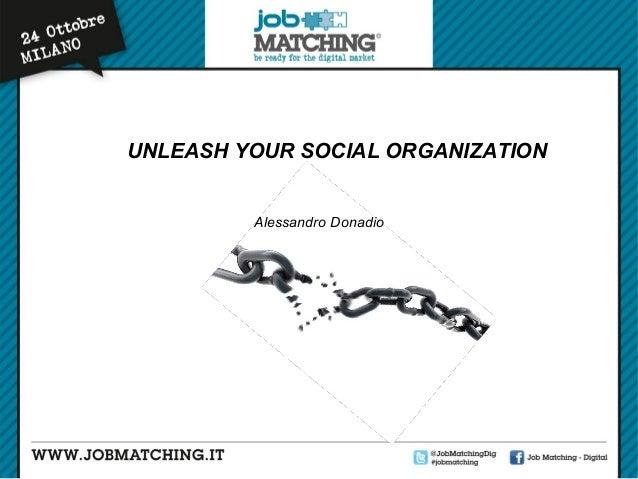 UNLEASH YOUR SOCIAL ORGANIZATION Alessandro Donadio