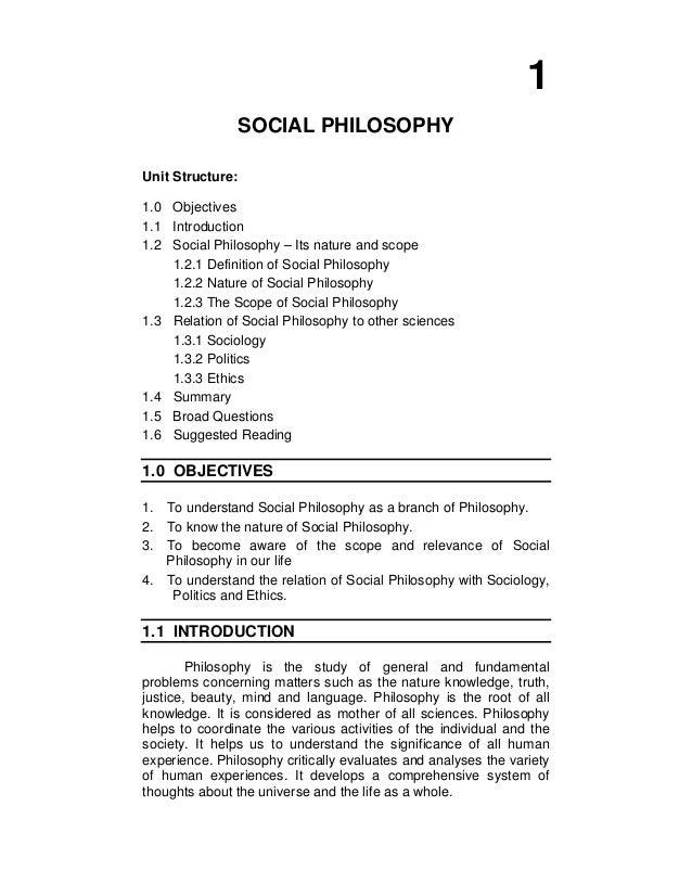 1 SOCIAL PHILOSOPHY Unit Structure: 1.0 Objectives 1.1 Introduction 1.2 Social Philosophy – Its nature and scope 1.2.1 Def...