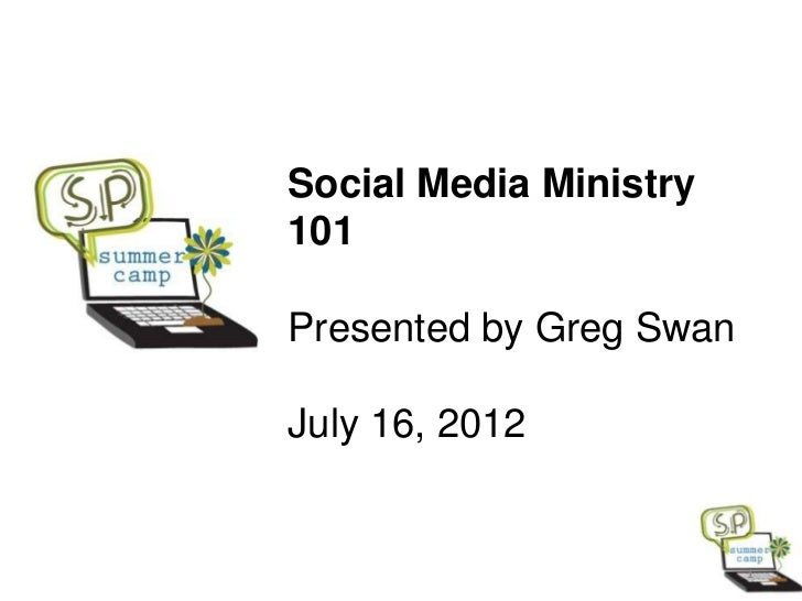 Social Media Ministry101Presented by Greg SwanJuly 16, 2012                         1