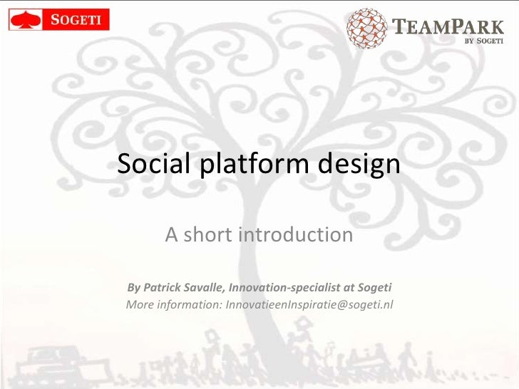Social platform design<br />Workshop<br />By Patrick Savalle, Innovation-specialist at Sogeti <br />More information: Inno...