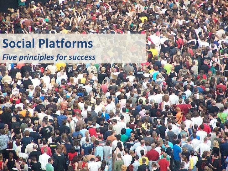 Social Platforms Five principles for success
