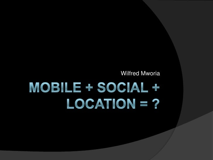 The Convergence of Mobile, Social and Location Based Applications