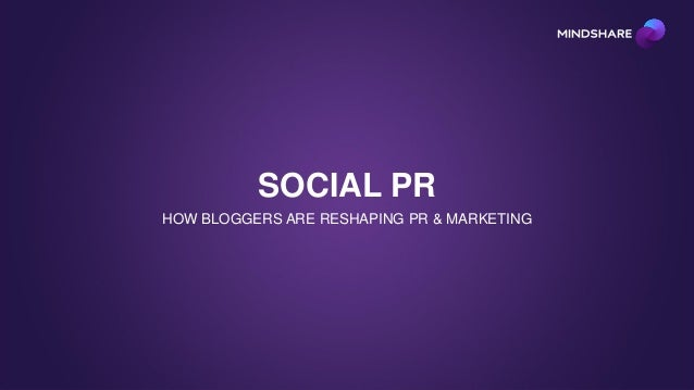 SOCIAL PR HOW BLOGGERS ARE RESHAPING PR & MARKETING