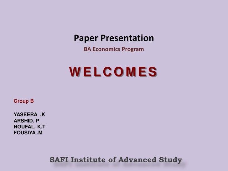Paper Presentation<br />BA Economics Program<br />WELCOMES<br />Group B<br />YASEERA  .K<br />ARSHID. P<br />NOUFAL. K.T<b...