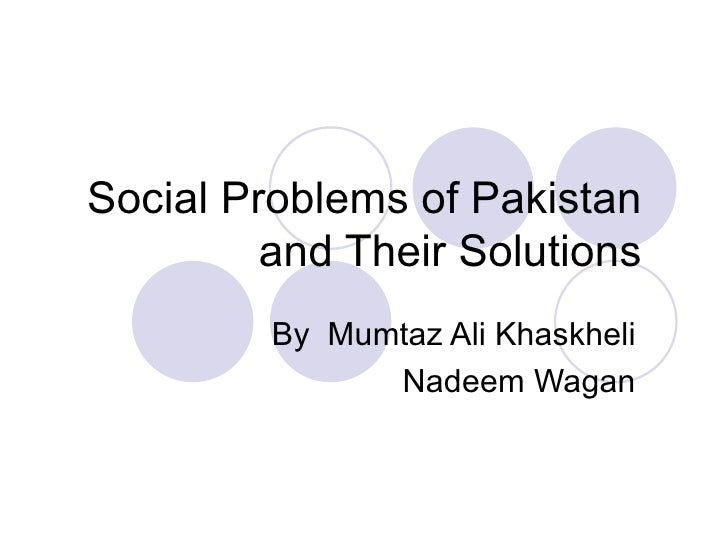 Social Problems of Pakistan         and Their Solutions         By Mumtaz Ali Khaskheli               Nadeem Wagan