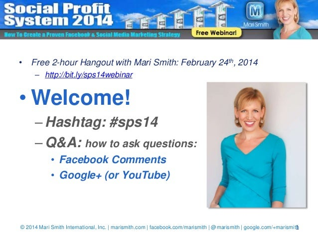 • Free 2-hour Hangout with Mari Smith: February 24th, 2014 – http://bit.ly/sps14webinar  • Welcome! – Hashtag: #sps14 – Q&...
