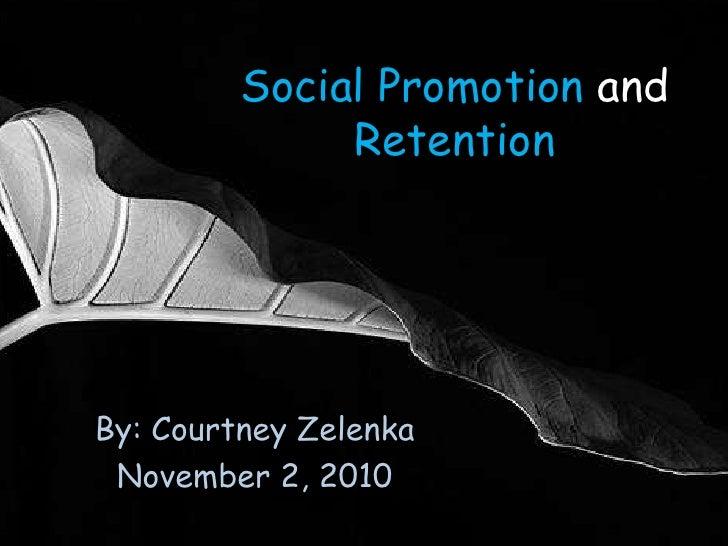 Social Promotion and Retention<br />By: Courtney Zelenka<br />November 2, 2010 <br />