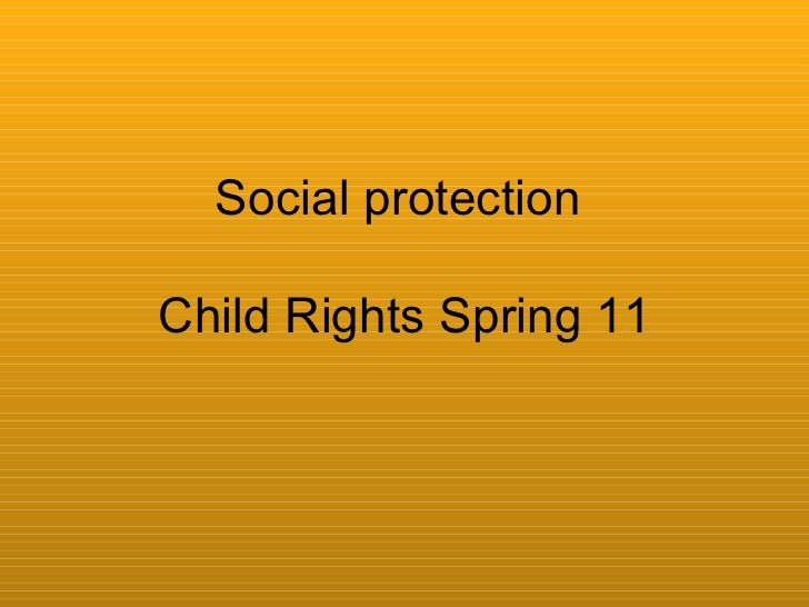 Social protection  Child Rights Spring 11