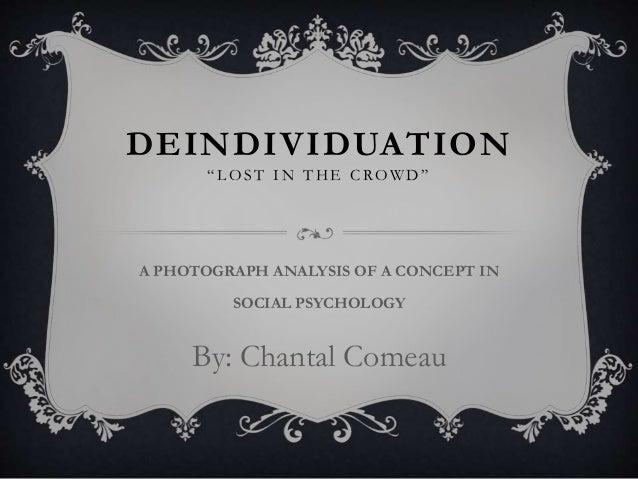an analysis of deindividuation Thus, evidence for deindividuation theory appears to be mixed a recent meta-analysis of the deindividuation literature confirms this impression.