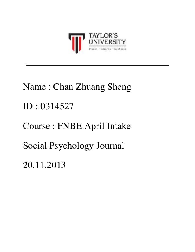 Name : Chan Zhuang Sheng ID : 0314527 Course : FNBE April Intake Social Psychology Journal 20.11.2013