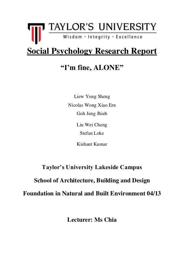 """Social Psychology Research Report """"I'm fine, ALONE""""  Liew Yong Sheng Nicolas Wong Xiao Ern Goh Jeng Jhieh Liu Wei Cheng St..."""
