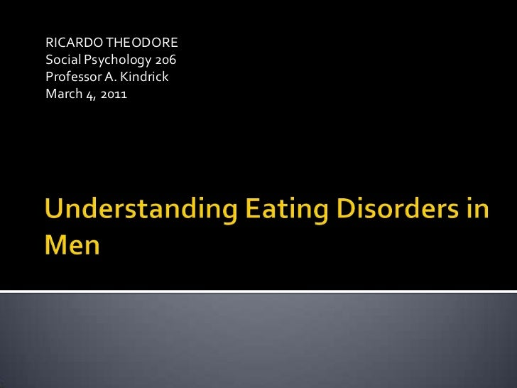 Understanding Eating Disorders in Men<br />RICARDO THEODORE<br />Social Psychology 206<br />Professor A. Kindrick<br />Mar...