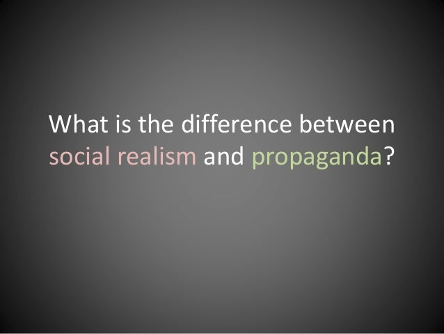What is the difference between social realism and propaganda?