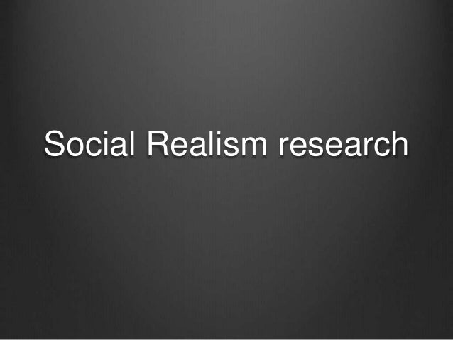 a study on social realism Is there any relevant application of realism in the social sciences  of social entities in the social sciences we don't  area studies assemblages .