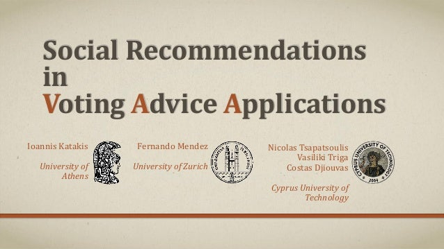 Social Recommendations in Voting Advice Applications Ioannis Katakis  Fernando Mendez  University of Athens  University of...