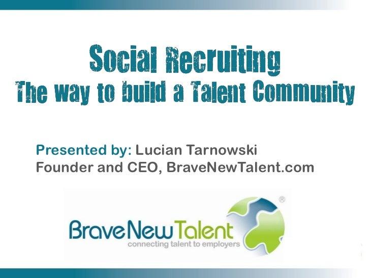 Presented by: Lucian TarnowskiFounder and CEO, BraveNewTalent.com
