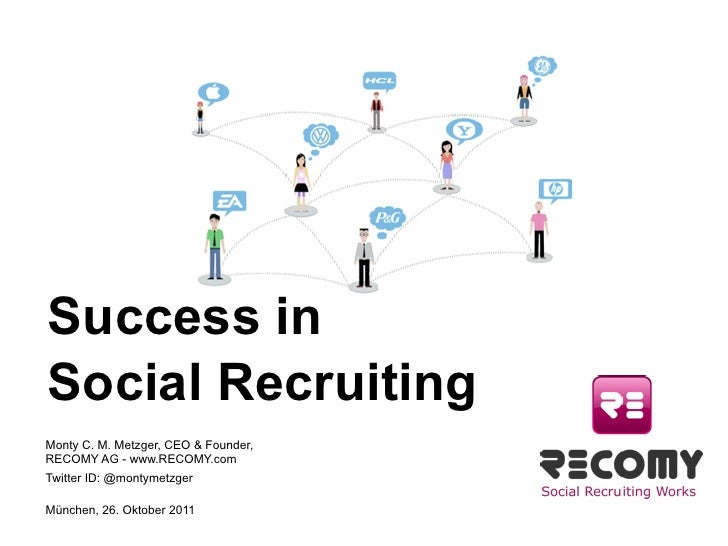 Success inSocial RecruitingMonty C. M. Metzger, CEO & Founder,RECOMY AG - www.RECOMY.comTwitter ID: @montymetzgerMünchen, ...