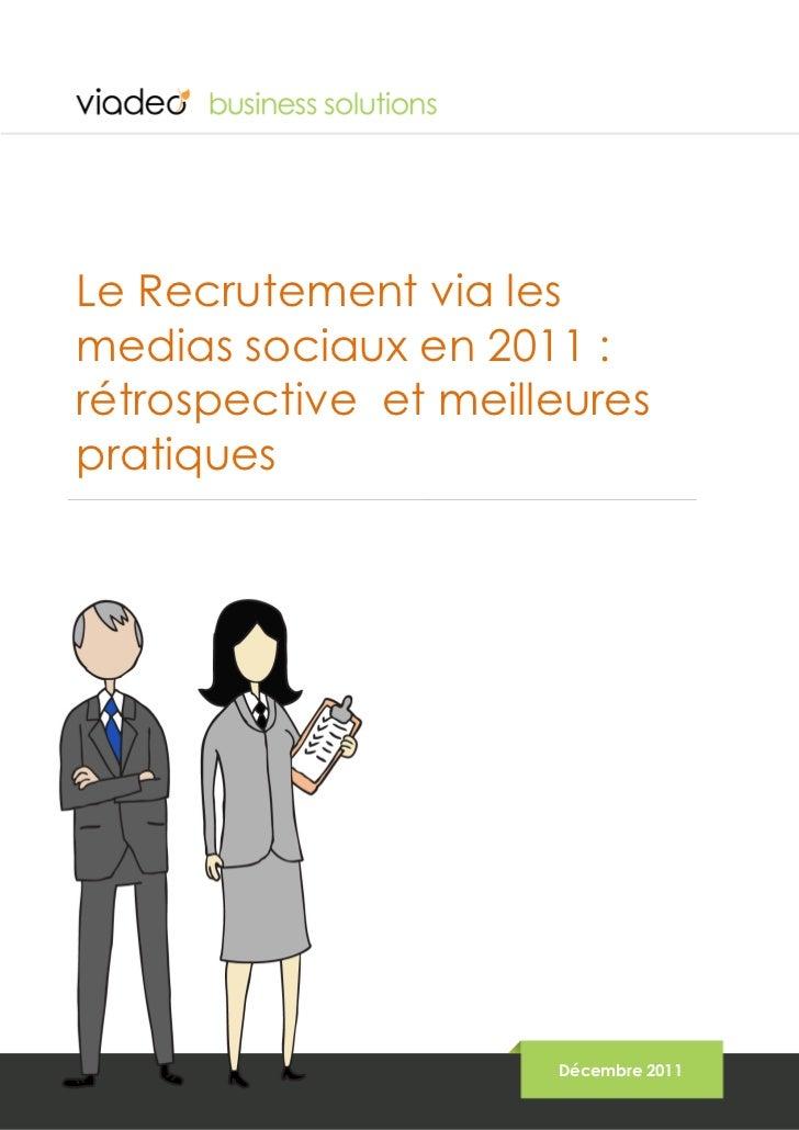 Le Recrutement via lesmedias sociaux en 2011 :rétrospective et meilleurespratiques                      Décembre 2011