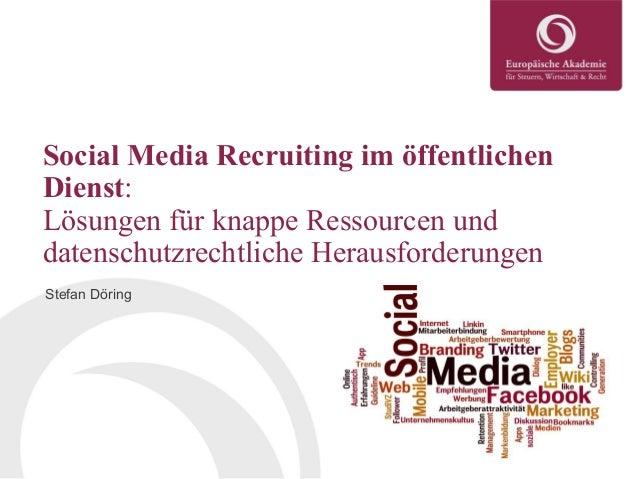 Social Media Recruiting im öffentlichen Dienst: Lösungen für knappe Ressourcen und datenschutzrechtliche Herausforderungen...