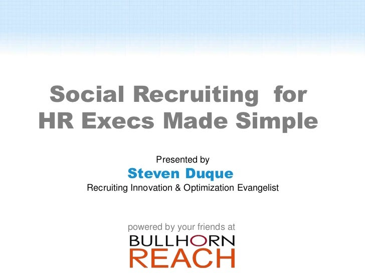 Social Recruiting forHR Execs Made Simple                   Presented by            Steven Duque   Recruiting Innovation &...