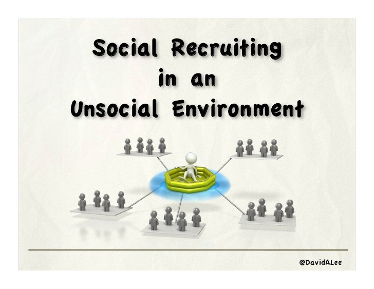 Social Recruiting                 in an         Unsocial EnvironmentSocial Recruiting in an Unsocial Environment   @DavidA...
