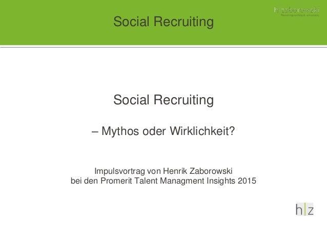 Social Recruiting – Mythos oder Wirklichkeit? Impulsvortrag von Henrik Zaborowski bei den Promerit Talent Managment Insigh...