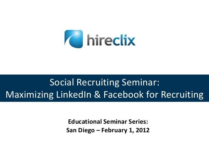Social Recruiting Seminar:Maximizing LinkedIn & Facebook for Recruiting              Educational Seminar Series:          ...