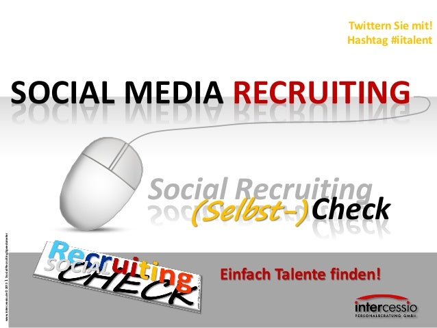 www.intercessio.de©20131SocialRecruitingSpeedometer SOCIAL MEDIA RECRUITING Twittern Sie mit! Hashtag #iitalent Social Rec...