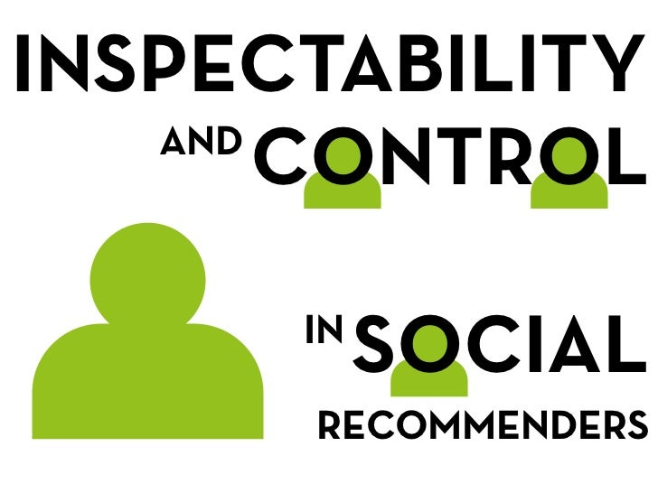 INSPECTABILITY   AND       CONTROL      IN           SOCIAL      RECOMMENDERS