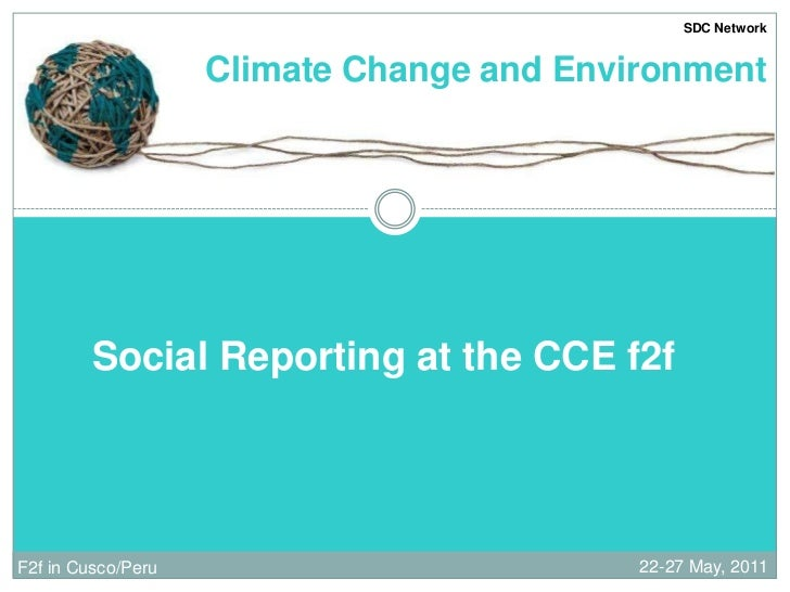SDC Network<br />Climate Change and Environment <br />Social Reporting at the CCE f2f  <br />22-27 May, 2011<br />F2f in C...