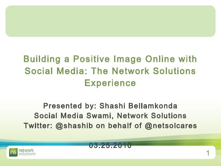 Building a Positive Image Online with Social Media: The Network Solutions Experience Presented by: Shashi Bellamkonda Soci...