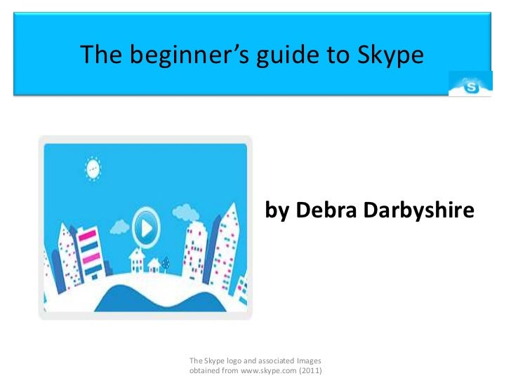 The beginner's guide to Skype<br />by Debra Darbyshire<br />The Skype logo and associated Images obtained from www.skype.c...