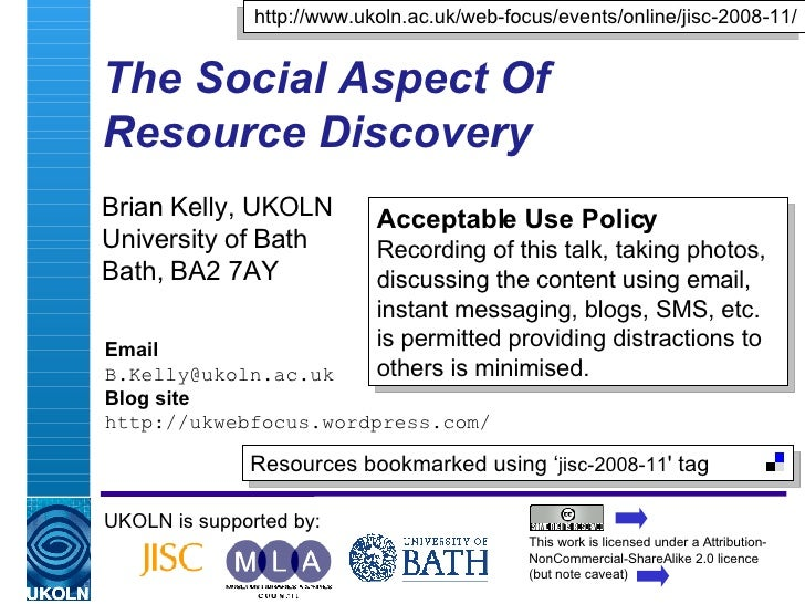 The Social Aspect Of  Resource Discovery Brian Kelly, UKOLN University of Bath Bath, BA2 7AY UKOLN is supported by: This w...